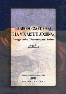 Il mio sogno ti crea e la mia arte ti adorna. Carteggio inedito D'Annunzio-Angela Panizza - Gabriele D'Annunzio,Angela Panizza - copertina