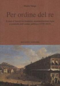 Per ordine del re. Il duca d'Ascoli tra feudalità, amministrazione regia e controllo dell'ordine pubblico (1759-1823)