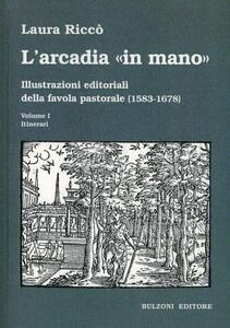 L' Arcadia «in mano». Illustrazioni editoriali della favola pastorale (1583-1678) vol. 1-2. Itinerari-Album