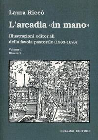 L' L' Arcadia «in mano». Illustrazioni editoriali della favola pastorale (1583-1678) vol. 1-2. Itinerari-Album - Riccò Laura - wuz.it