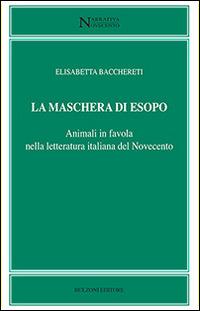 La La maschera di Esopo. Animali in favola nella letteratura italiana del Novecento - Bacchereti Elisabetta - wuz.it