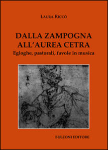 Dalla zampogna all'aurea cetra. Egloghe, pastorali, favole in musica