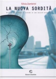La nuova sordità. Riflessione attorno ai sintomi di una società distratta - Silvia Zambrini - copertina