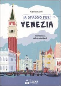 Libro A spasso per Venezia. Ediz. illustrata Alberta Garini Allegra Agliardi