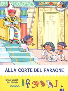 Alla corte del faraone. All'ombra delle piramidi. Ediz. illustrata. Vol. 6