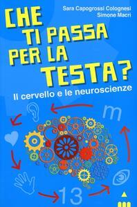 Che ti passa per la testa? Il cervello e le neuroscienze