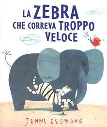 La Zebra che correva troppo veloce - Jenni Desmond - copertina