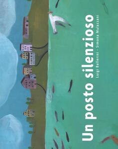 Un posto silenzioso - Luigi Ballerini,Simona Mulazzani - copertina