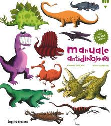 Manuale antidinosauri. Con adesivi - Catherine Leblanc,Roland Garrigue - copertina