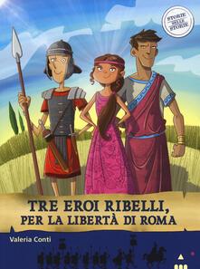 Listadelpopolo.it Tre eroi ribelli, per la libertà di Roma. Storie nelle storie Image