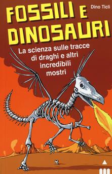 Fossili e dinosauri. La scienza sulle tracce di draghi e altri incredibili mostri.pdf