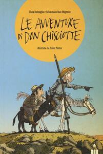 Le avventure di Don Chisciotte - Silvia Roncaglia,Sebastiano Ruiz Mignone - copertina
