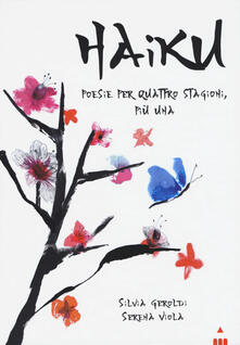 Haiku. Poesie per quattro stagioni più una - Silvia Geroldi - copertina