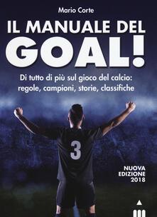 Il manuale del goal! Di tutto di più sul gioco del calcio: regole, campioni, storia, classifiche.pdf