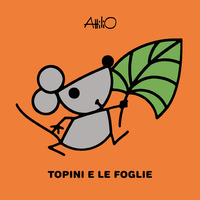 Topini e le foglie. Le mini storie di Attilio. Ediz. a colori - Cassinelli Attilio - wuz.it