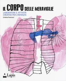 Il corpo delle meraviglie. Laboratori e attività creative per linfanzia.pdf