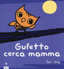 Grandtoureventi.it Gufetto cerca mamma. Ediz. a colori Image