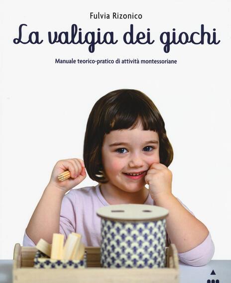 La valigia dei giochi. Manuale teorico-pratico di attività montessoriane - Fulvia Rizonico - copertina
