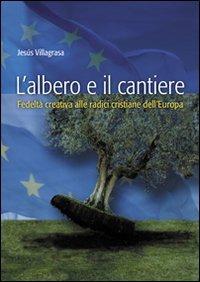 L' L'  albero e il cantiere. Fedeltà creativa alle radici cristiane dell'Europa - Villagrasa Jesús - wuz.it