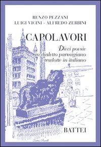 Capolavori. Dieci poesie in dialetto parmigiano tradotte in italiano - Pezzani Renzo Vicini Luigi Zerbini Alfredo - wuz.it