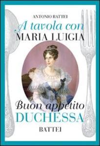 A tavola con Maria Luigia, buon appetito duchessa