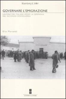 Governare l'emigrazione. I lavoratori italiani verso la Germania nel secondo dopoguerra - Elia Morandi - copertina