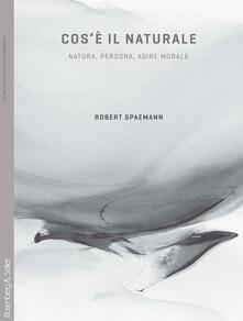 Cosè il naturale? Natura, persona, agire morale.pdf