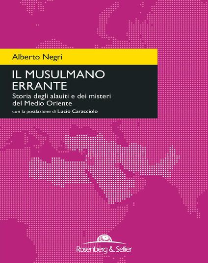 Il musulmano errante. Storia degli alauiti e dei misteri del Medio Oriente - Alberto Negri - copertina