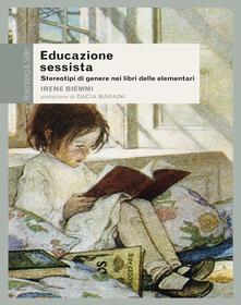 Educazione sessista. Stereotipi di genere nei libri delle elementari - Irene Biemmi - copertina