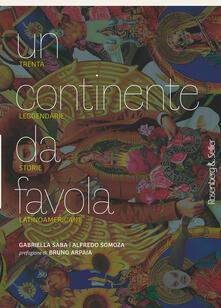 Un continente da favola. Trenta leggendarie storie latinoamericane - Gabriella Saba,Alfredo Somoza - copertina
