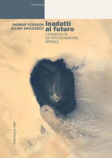 Inadatti al futuro. L'esigenza di un potenziamento morale - Ingmar Persson,Julian Savulescu - ebook