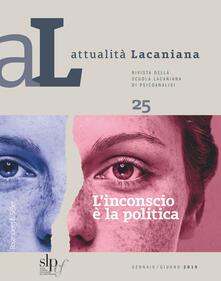 Radiospeed.it Attualità lacaniana. Rivista della Scuola Lacaniana di Psicoanalisi. Vol. 25: inconscio è la politica, L'. Image