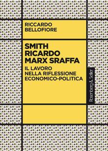 Milanospringparade.it Smith Ricardo Marx Sraffa. Il lavoro nella riflessione economico-politica Image
