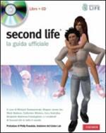 Second Life. La guida ufficiale. Con CD-ROM