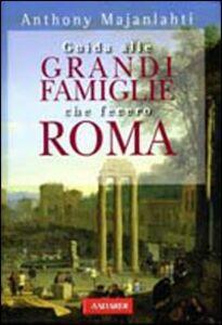 Foto Cover di Guida alle grandi famiglie che fecero Roma, Libro di Anthony Majanlahti, edito da Vallardi A.
