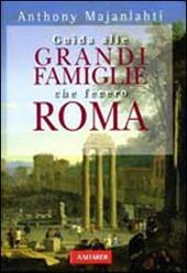 Guida alle grandi famiglie che fecero Roma