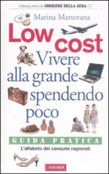 Low cost. Vivere alla grande spendendo poco -  Marina Martorana - copertina