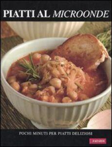 Foto Cover di Piatti al microonde. Pochi minuti per piatti deliziosi, Libro di  edito da Vallardi A.