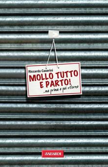 Mollo tutto e parto! ...Ma prima o poi ritorno - Riccardo Caserini - copertina