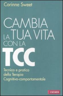Cambia la tua vita con la TCC. Tecnica e pratica della terapia cognitivo-comportamentale.pdf