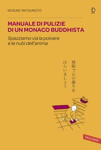 Manuale di pulizie di un monaco buddhista. Spazziamo via la polvere e le nubi dell'anima