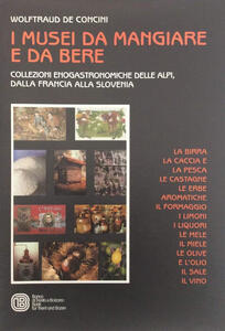 I musei da mangiare e da bere. Collezioni enogastronomiche delle Alpi, dalla Francia alla Slovenia