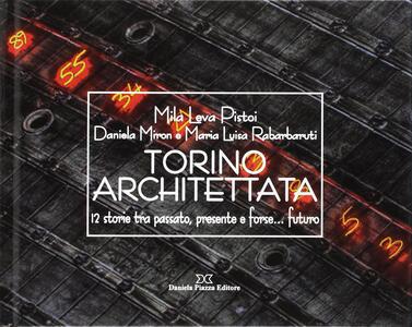 Torino architettata. 12 storie tra passato, presente e forse... futuro