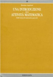 Introduzione all'attività matematica. Dalle lezioni di matematica generale