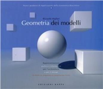 Geometria dei modelli. Rappresentazione grafica e informatica per l'architettura e per il design. Con CD-ROM