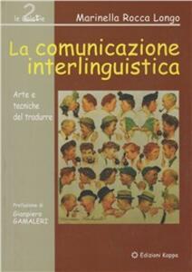 La comunicazione interlinguistica. Arte e tecniche del tradurre