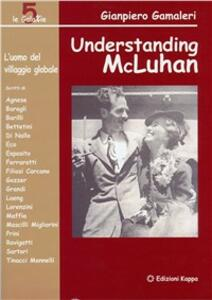 Understanding McLuhan. L'uomo del villaggio globale