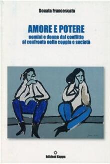 Capturtokyoedition.it Amore e potere. Uomini e donne dal conflitto al confronto nella coppia e società Image