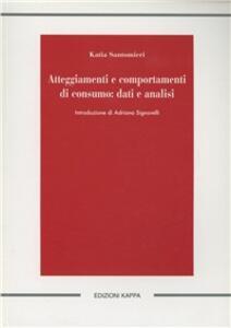 Atteggiamenti e comportamenti di consumo. Dati e analisi - Katia Santomieri - copertina