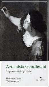 Artemisia Gentileschi. La pittura della passione - Francesca Torres,Tiziana Agnati - copertina